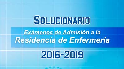 SOLUCIONARIO  EXÁMENES DE RESIDENCIA DE ENFERMERÍA 2016-2019